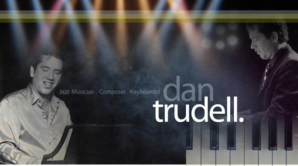Dan Trudell | Jazz Musician, Composer, Keyboardist